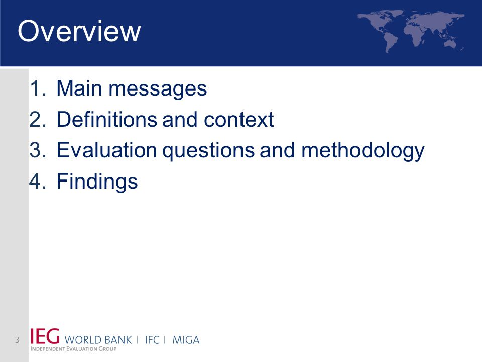 Overview 1.Main messages 2.Definitions and context 3.Evaluation questions and methodology 4.Findings 3