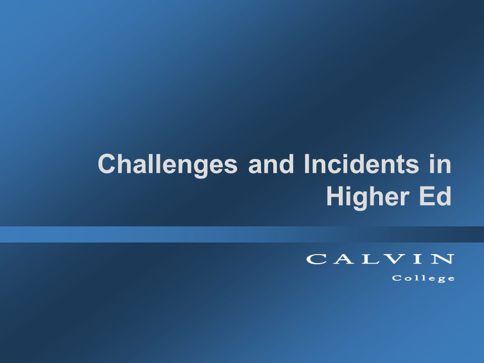 Challenges and Incidents in Higher Ed