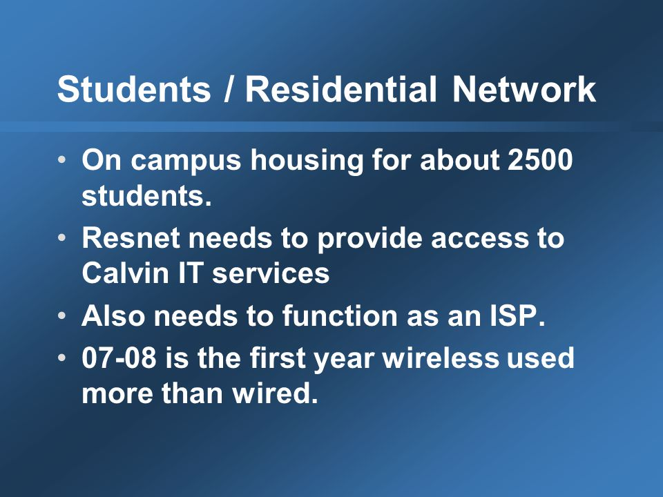 Students / Residential Network On campus housing for about 2500 students.