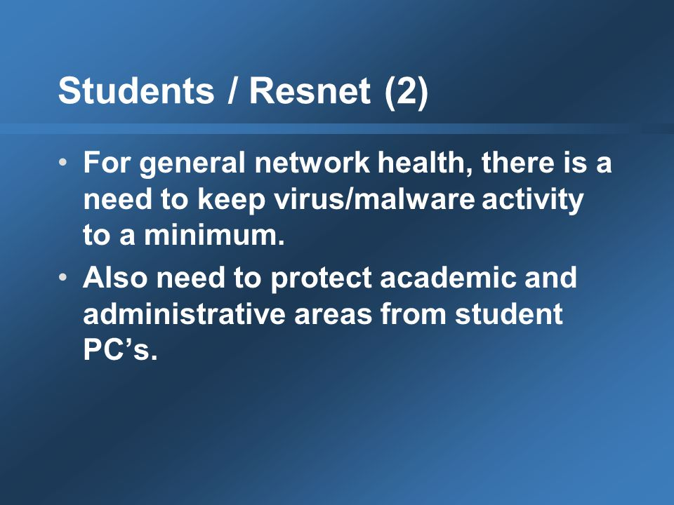Students / Resnet (2) For general network health, there is a need to keep virus/malware activity to a minimum.