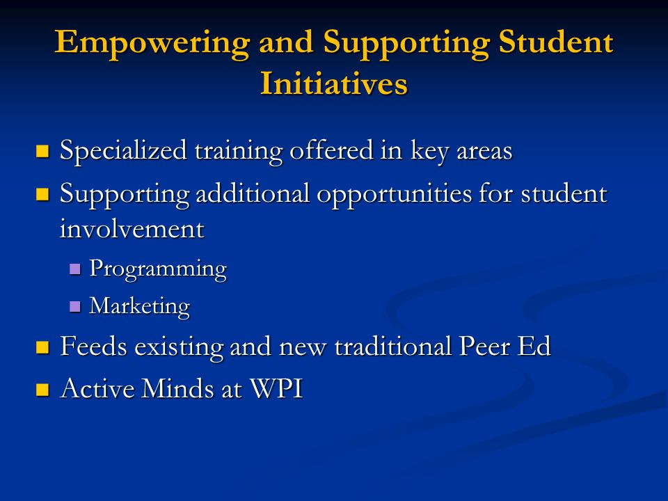 Empowering and Supporting Student Initiatives Specialized training offered in key areas Specialized training offered in key areas Supporting additiona