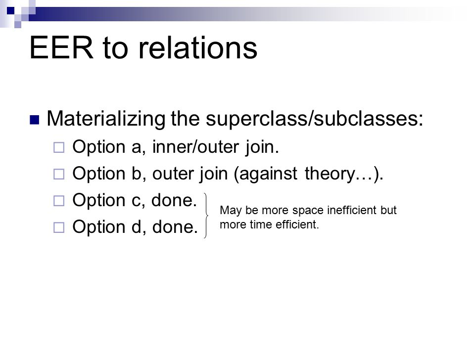 EER to relations Materializing the superclass/subclasses:  Option a, inner/outer join.