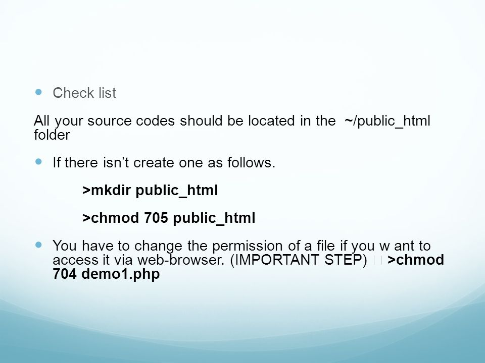 Check list All your source codes should be located in the ~/public_html folder If there isn't create one as follows.