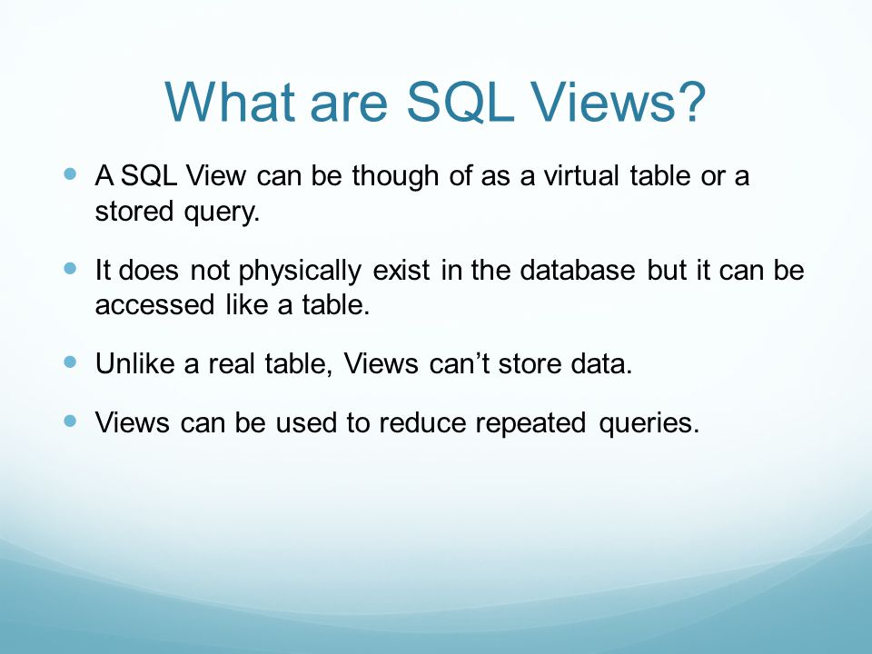 What are SQL Views. A SQL View can be though of as a virtual table or a stored query.