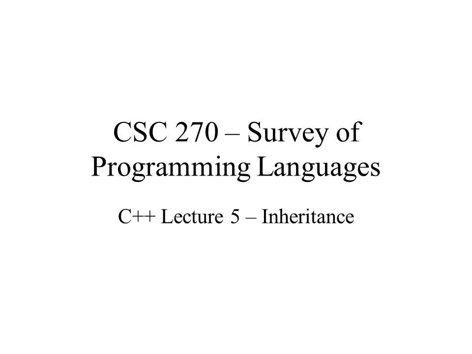 CSC 270 – Survey of Programming Languages C++ Lecture 5 – Inheritance