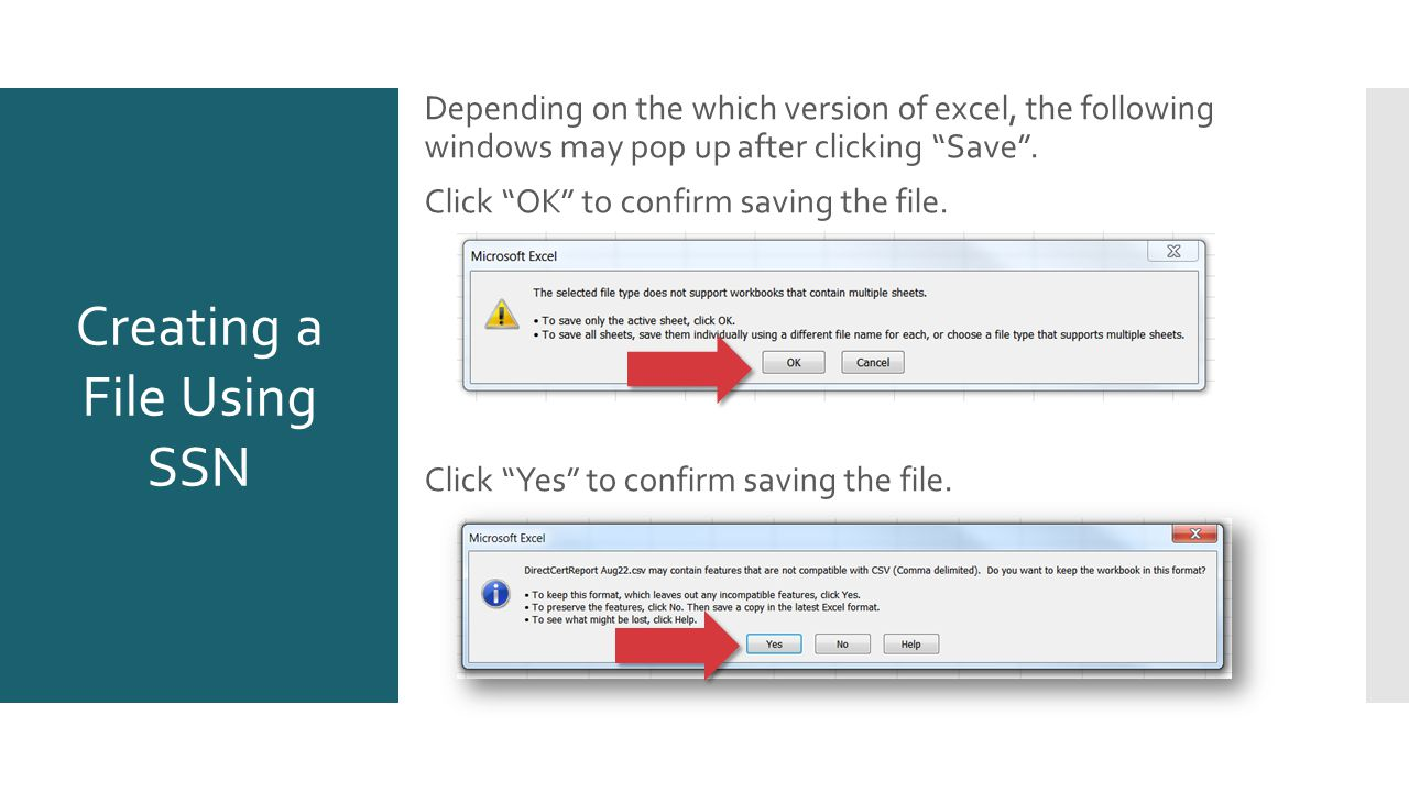 Creating a File Using SSN Depending on the which version of excel, the following windows may pop up after clicking Save .