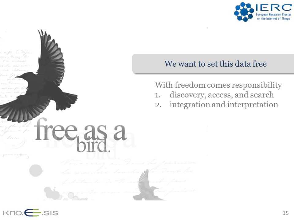 15 We want to set this data free With freedom comes responsibility 1.discovery, access, and search 2.integration and interpretation
