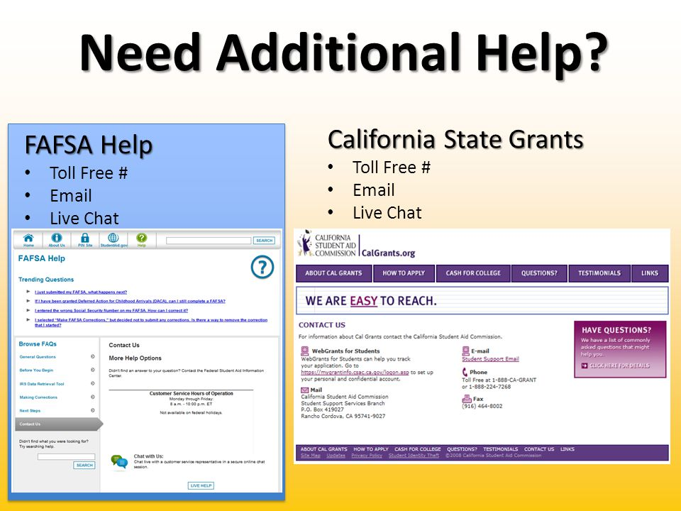 Need Additional Help? FAFSA Help Toll Free # Email Live Chat California State Grants Toll Free # Email Live Chat