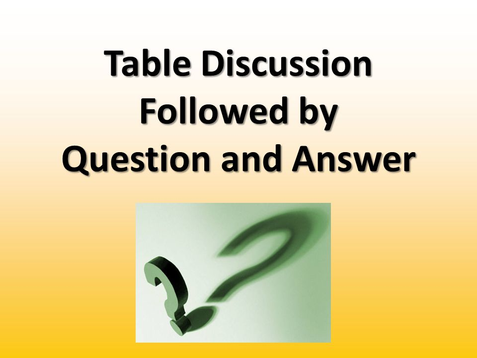 Table Discussion Followed by Question and Answer