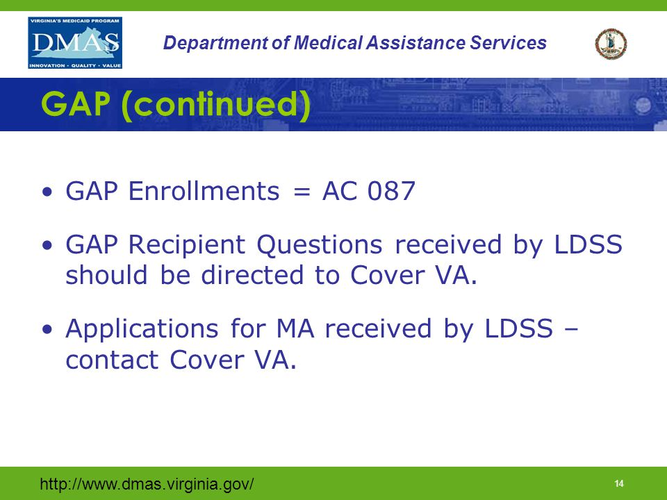 http://www.dmas.virginia.gov/ 13 Department of Medical Assistance Services GAP (continued) Additional information on the GAP Demonstration Waiver: www