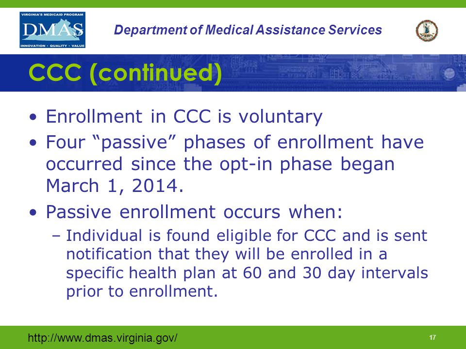 http://www.dmas.virginia.gov/ 16 Department of Medical Assistance Services CCC (continued) Persons who may be eligible for CCC include those who: –Are
