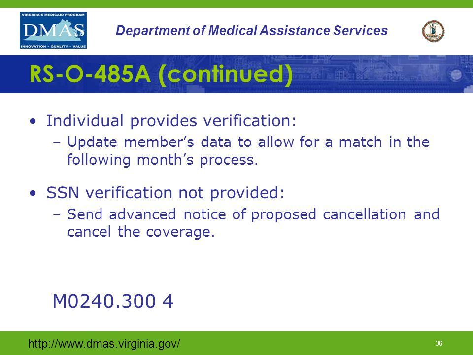 http://www.dmas.virginia.gov/ 35 Department of Medical Assistance Services RS-O-485A (continued) Discrepancy is a data entry error: –Correct so new da