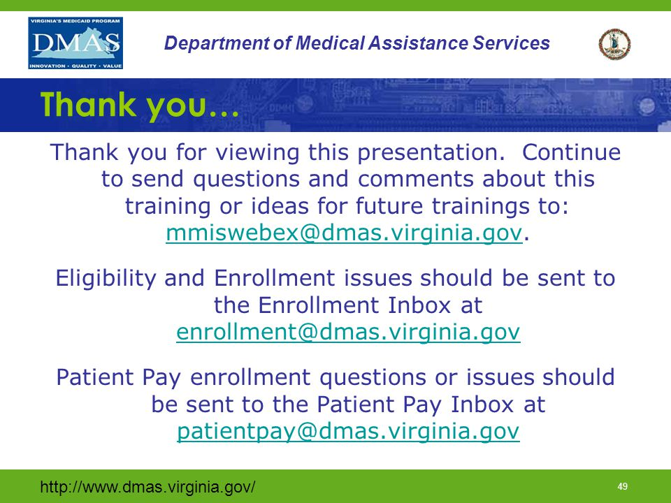 http://www.dmas.virginia.gov/ 48 Department of Medical Assistance Services Continued… Lois Brengel, Program Manager Eligibility & Enrollment Unit (804