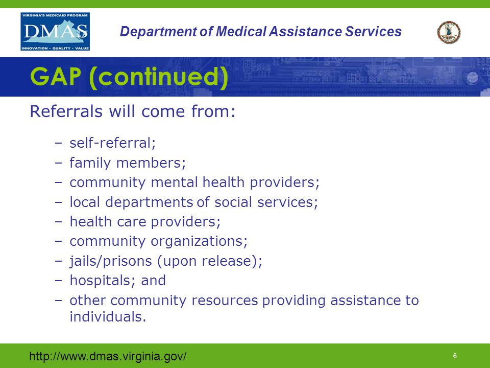 http://www.dmas.virginia.gov/ 5 Department of Medical Assistance Services GAP What is GAP? Demonstration program offering a targeted benefit package f