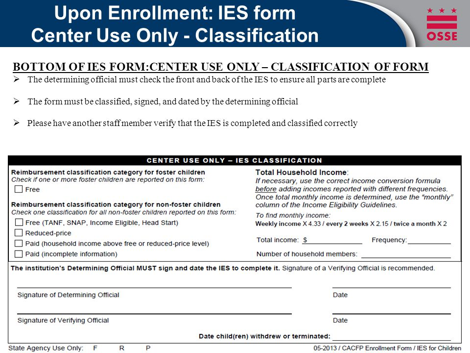 Upon Enrollment: IES form Center Use Only - Classification BOTTOM OF IES FORM:CENTER USE ONLY – CLASSIFICATION OF FORM  The determining official must