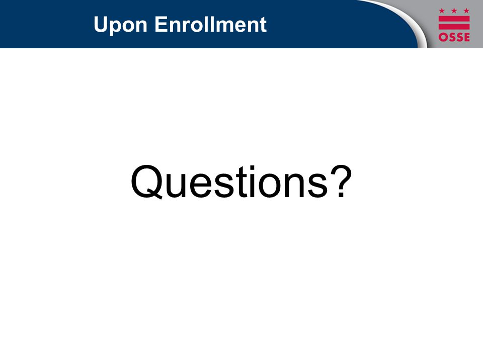 Upon Enrollment Questions?