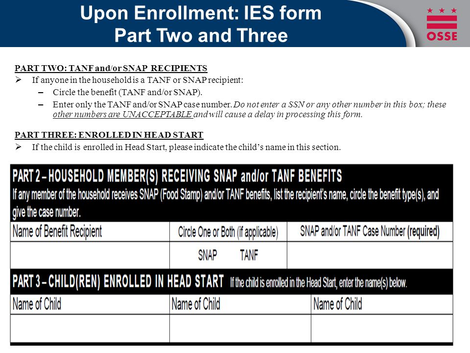 Upon Enrollment: IES form Part Two and Three PART TWO: TANF and/or SNAP RECIPIENTS  If anyone in the household is a TANF or SNAP recipient: – Circle the benefit (TANF and/or SNAP).