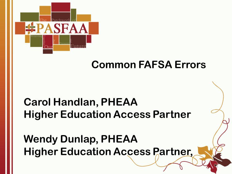 Carol Handlan, PHEAA Higher Education Access Partner Wendy Dunlap, PHEAA Higher Education Access Partner, 1 Common FAFSA Errors