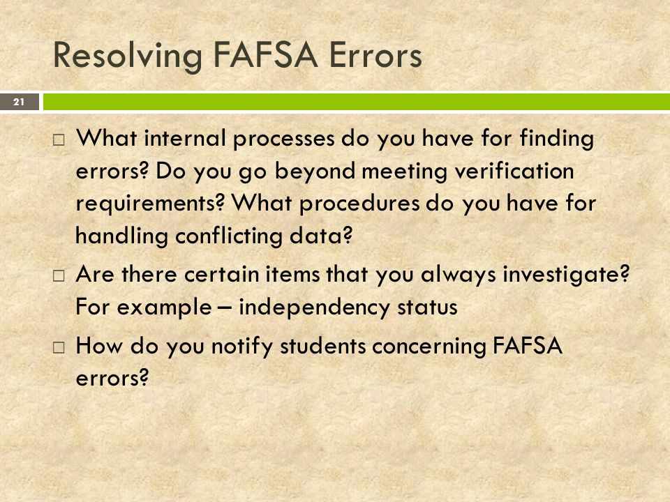 Resolving FAFSA Errors 21  What internal processes do you have for finding errors.