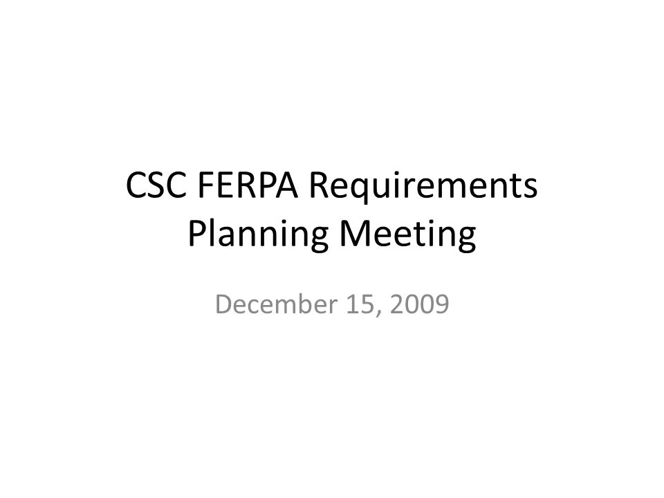CSC FERPA Requirements Planning Meeting December 15, 2009