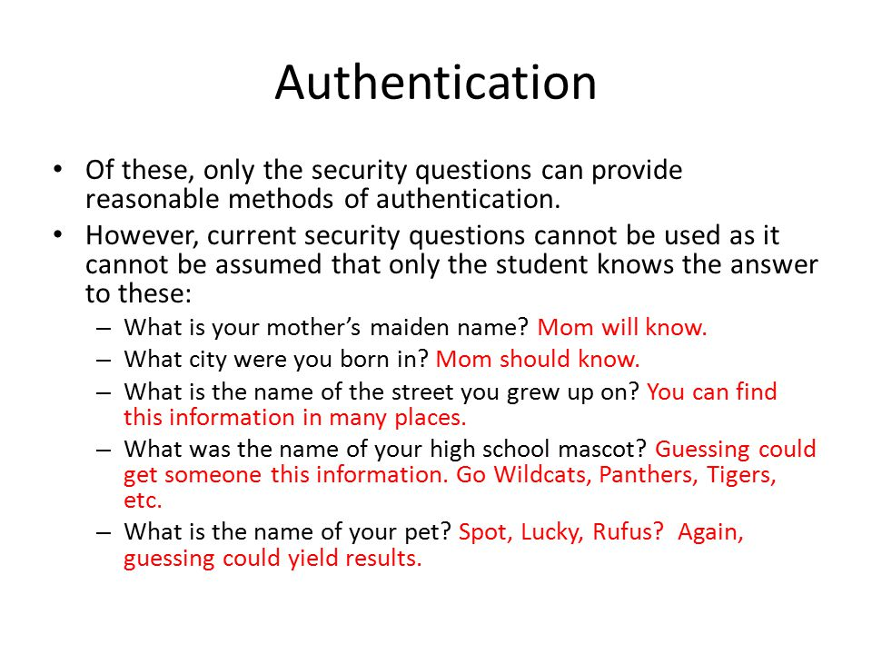 Authentication Of these, only the security questions can provide reasonable methods of authentication.