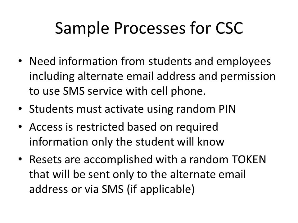 Sample Processes for CSC Need information from students and employees including alternate email address and permission to use SMS service with cell phone.