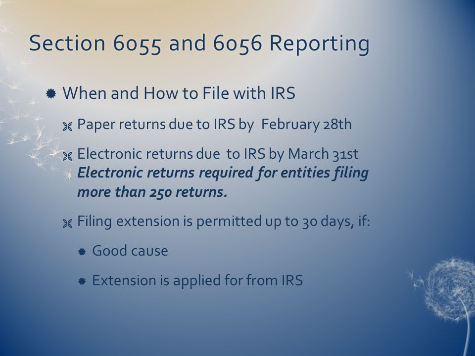Section 6055 and 6056 ReportingSection 6055 and 6056 Reporting  When and How to File with IRS  Paper returns due to IRS by February 28th  Electroni