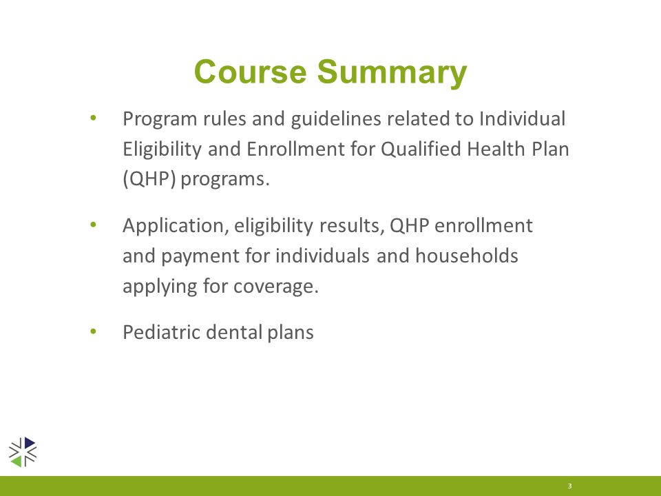 Course Summary Program rules and guidelines related to Individual Eligibility and Enrollment for Qualified Health Plan (QHP) programs. Application, el