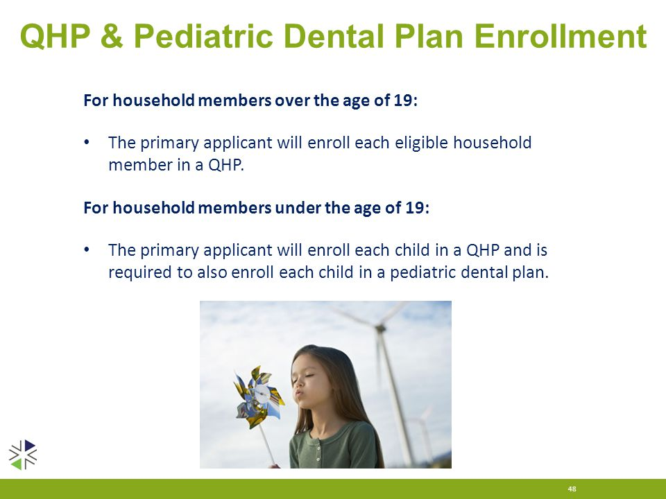 QHP & Pediatric Dental Plan Enrollment 48 For household members over the age of 19: The primary applicant will enroll each eligible household member i
