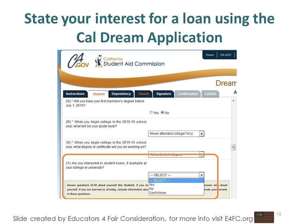 State your interest for a loan using the Cal Dream Application 16 Slide created by Educators 4 Fair Consideration, for more info visit E4FC.org