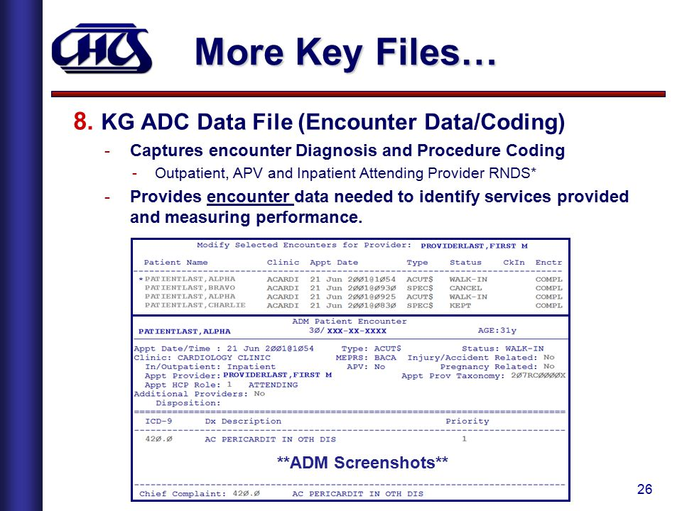 26 More Key Files… 8. KG ADC Data File (Encounter Data/Coding) -Captures encounter Diagnosis and Procedure Coding -Outpatient, APV and Inpatient Atten