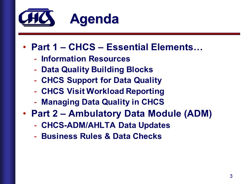 3 Agenda Part 1 – CHCS – Essential Elements… -Information Resources -Data Quality Building Blocks -CHCS Support for Data Quality -CHCS Visit Workload