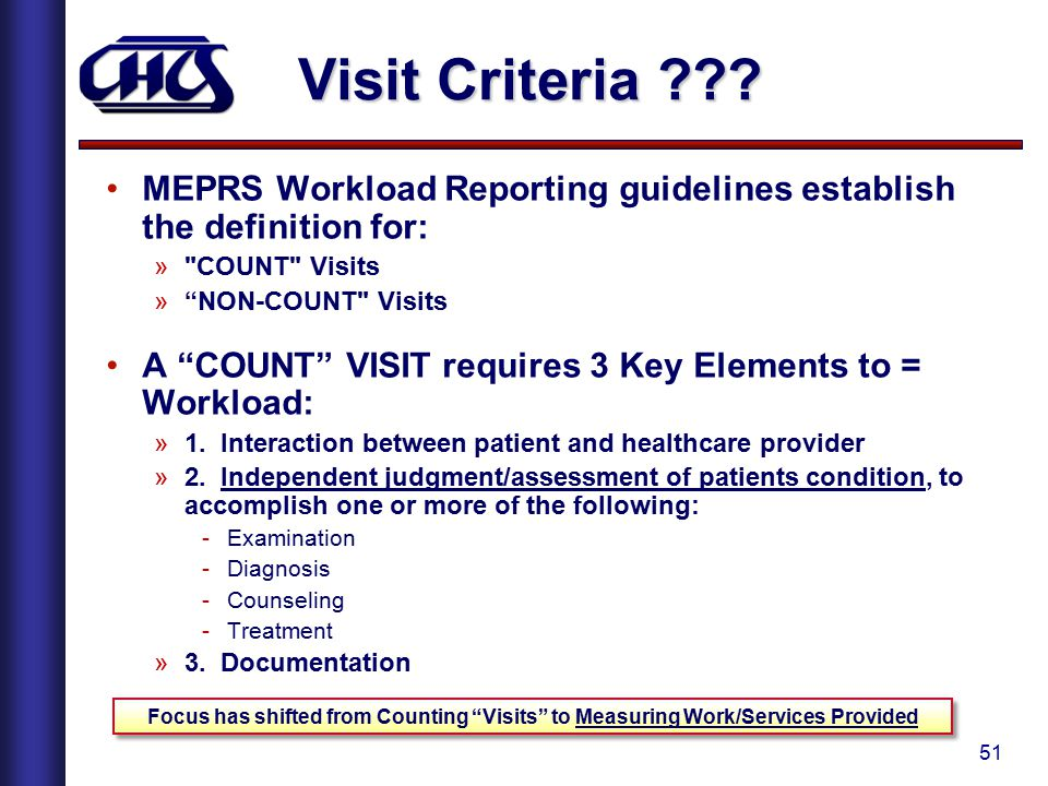 51 Visit Criteria ??? MEPRS Workload Reporting guidelines establish the definition for: »