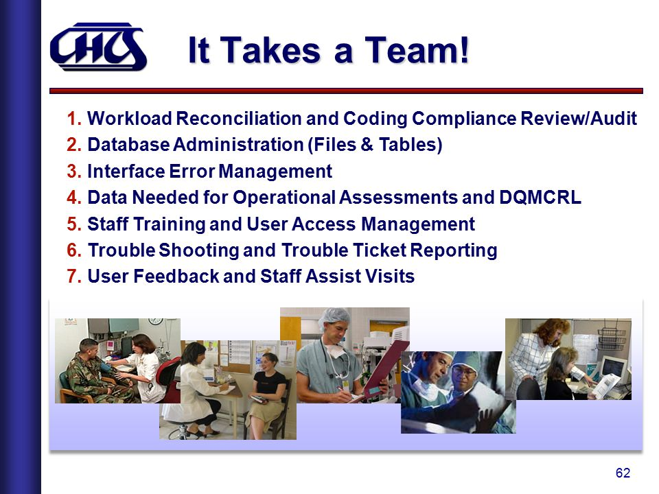 62 It Takes a Team! 1.Workload Reconciliation and Coding Compliance Review/Audit 2.Database Administration (Files & Tables) 3.Interface Error Manageme