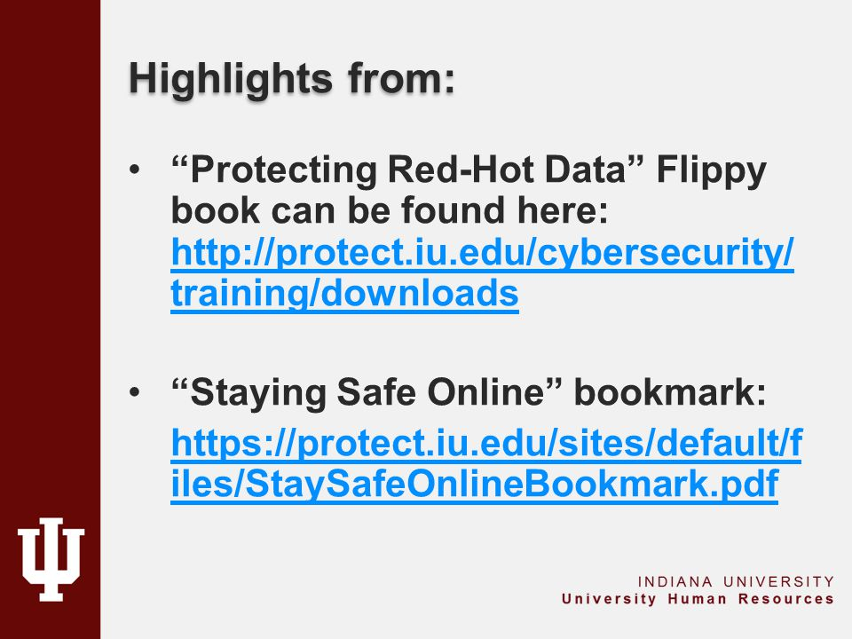 "Highlights from: ""Protecting Red-Hot Data"" Flippy book can be found here: http://protect.iu.edu/cybersecurity/ training/downloads http://protect.iu.ed"