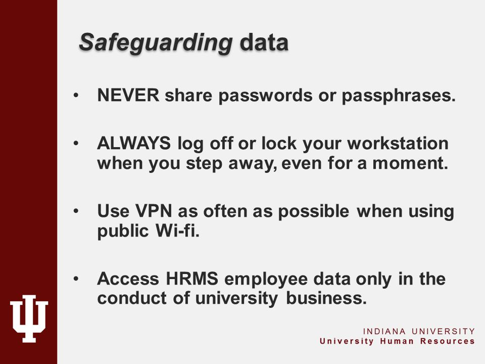 Safeguarding data NEVER share passwords or passphrases.