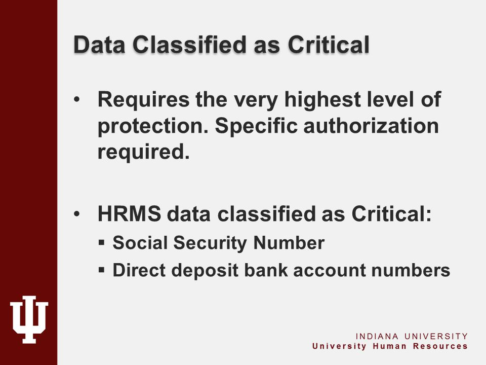 Data Classified as Critical Requires the very highest level of protection. Specific authorization required. HRMS data classified as Critical:  Social