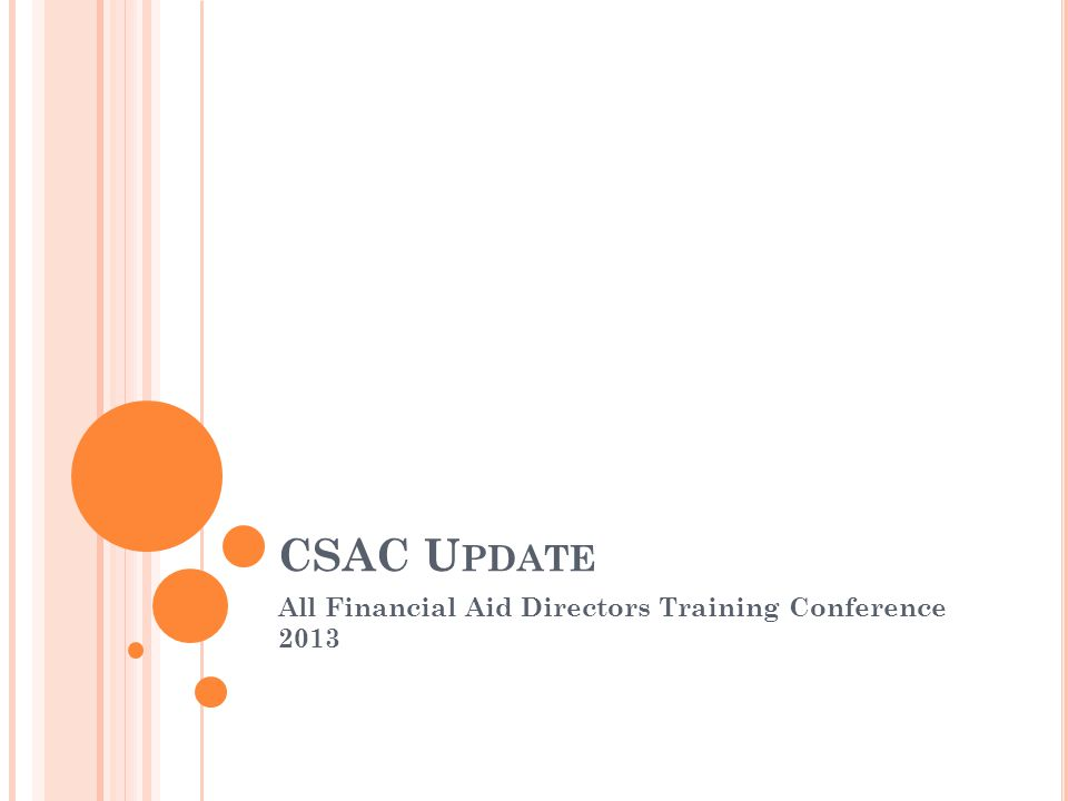 CSAC U PDATE All Financial Aid Directors Training Conference 2013