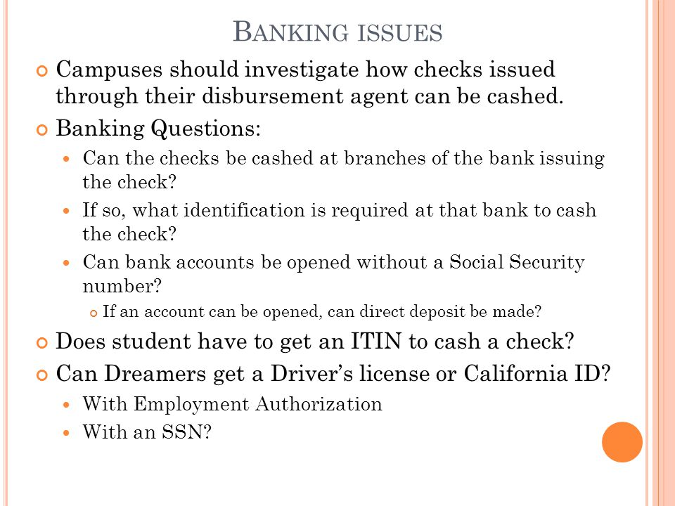 B ANKING ISSUES Campuses should investigate how checks issued through their disbursement agent can be cashed.