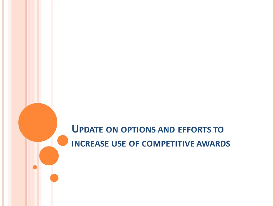 U PDATE ON OPTIONS AND EFFORTS TO INCREASE USE OF COMPETITIVE AWARDS