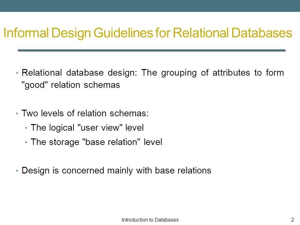 Informal Design Guidelines for Relational Databases Four informal measures of quality for relation schema design: 1.