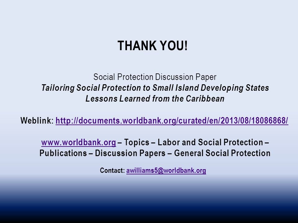 THANK YOU! Social Protection Discussion Paper Tailoring Social Protection to Small Island Developing States Lessons Learned from the Caribbean Weblink