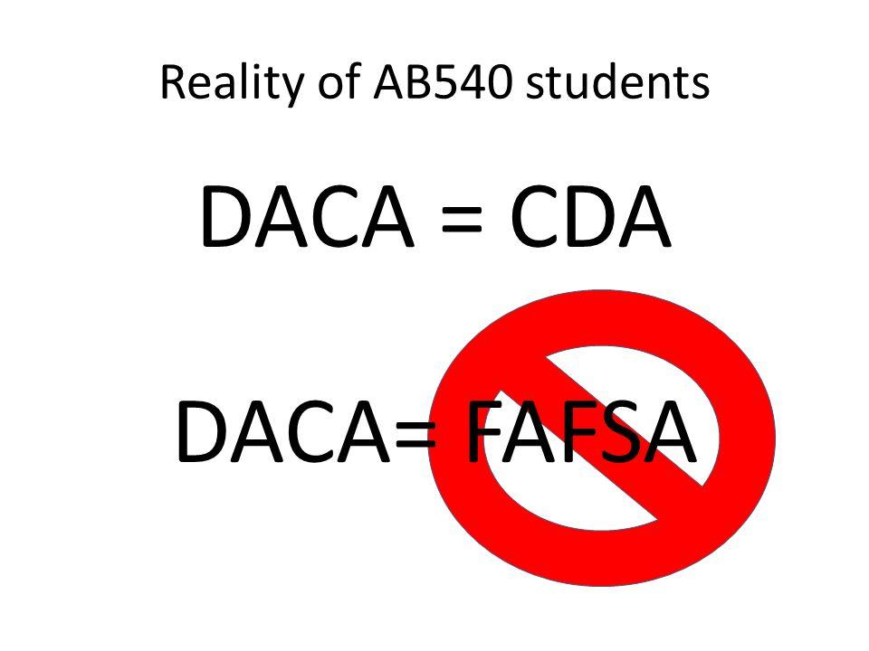 Reality of AB540 students DACA = CDA DACA= FAFSA