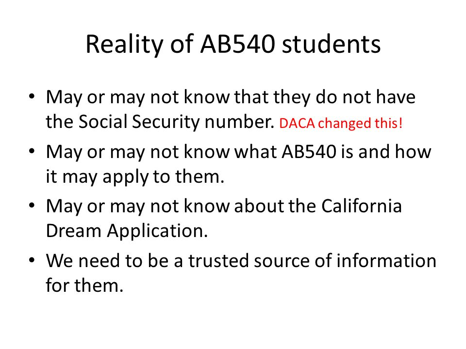 Reality of AB540 students May or may not know that they do not have the Social Security number.