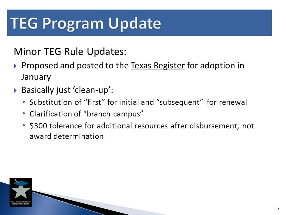 "Minor TEG Rule Updates:  Proposed and posted to the Texas Register for adoption in January  Basically just 'clean-up': Substitution of ""first"" for i"
