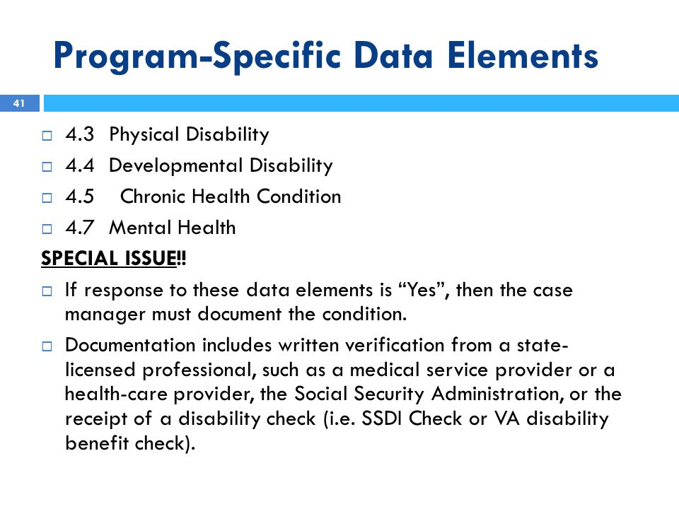 Program-Specific Data Elements  4.3Physical Disability  4.4Developmental Disability  4.5 Chronic Health Condition  4.7Mental Health SPECIAL ISSUE!