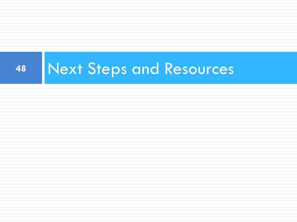 Next Steps and Resources 48