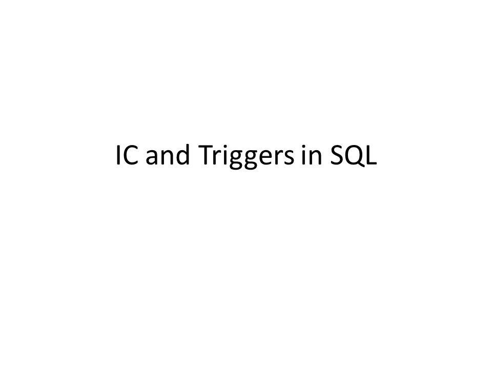 IC and Triggers in SQL