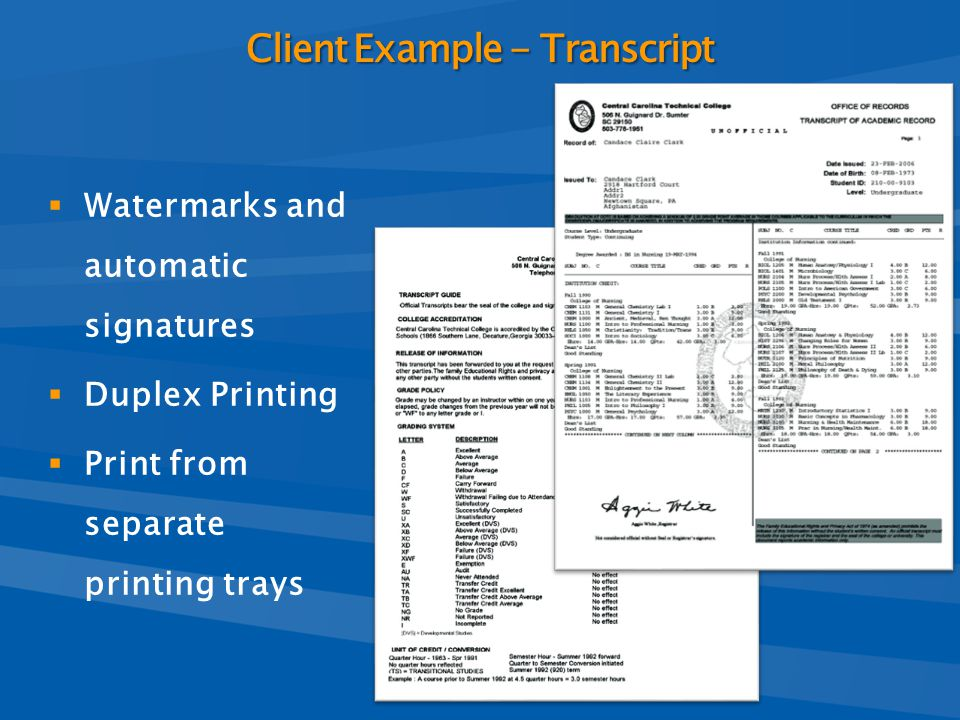  Watermarks and automatic signatures  Duplex Printing  Print from separate printing trays Client Example - Transcript