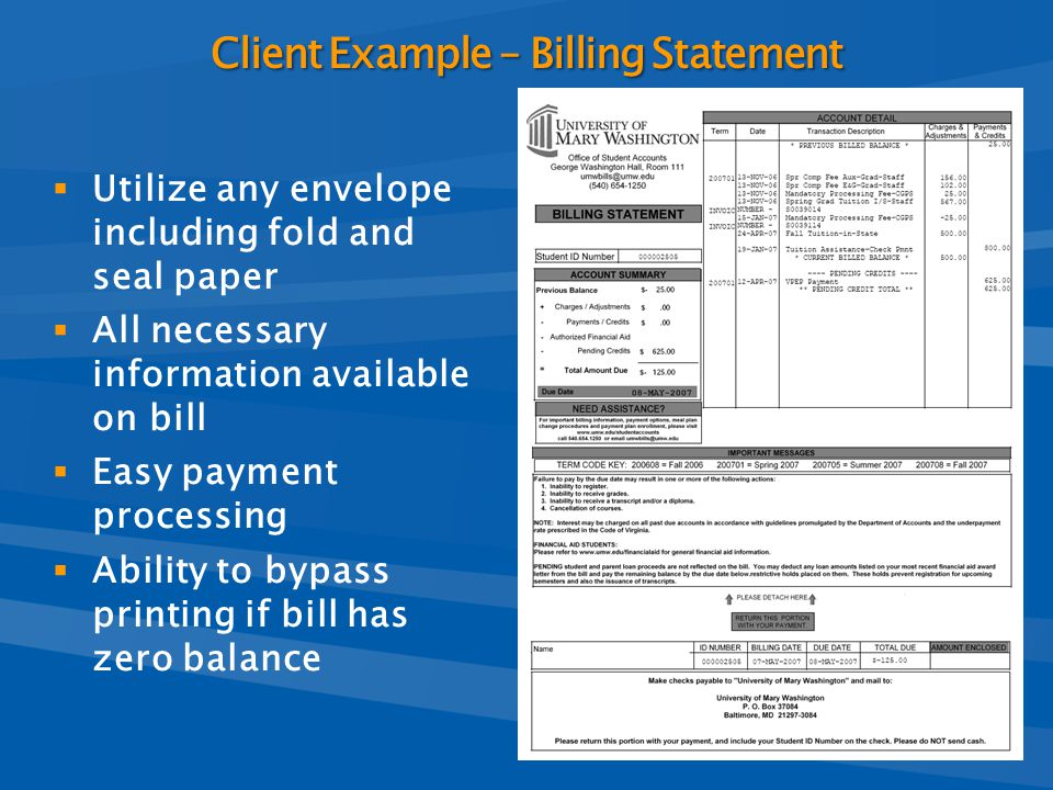  Utilize any envelope including fold and seal paper  All necessary information available on bill  Easy payment processing  Ability to bypass print